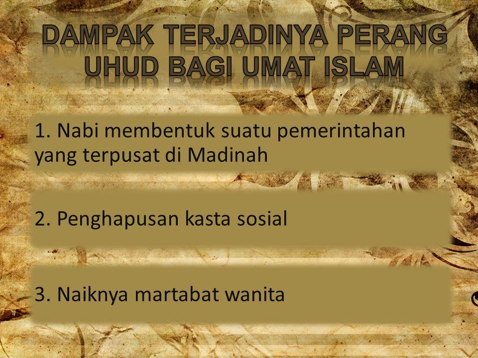 1.Nabi membentuk suatu pemerintahan yang terpusat di Madinah 2.