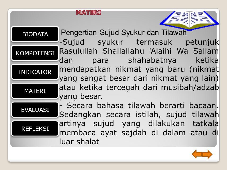 BIODATA EVALUASI KOMPOTENSI INDICATOR MATERI REFLEKSI Pengertian Sujud Syukur dan Tilawah -S-Sujud syukur termasuk petunjuk Rasulullah Shallallahu 'Al