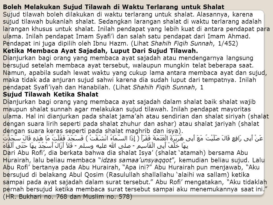 Boleh Melakukan Sujud Tilawah di Waktu Terlarang untuk Shalat Sujud tilawah boleh dilakukan di waktu terlarang untuk shalat. Alasannya, karena sujud t