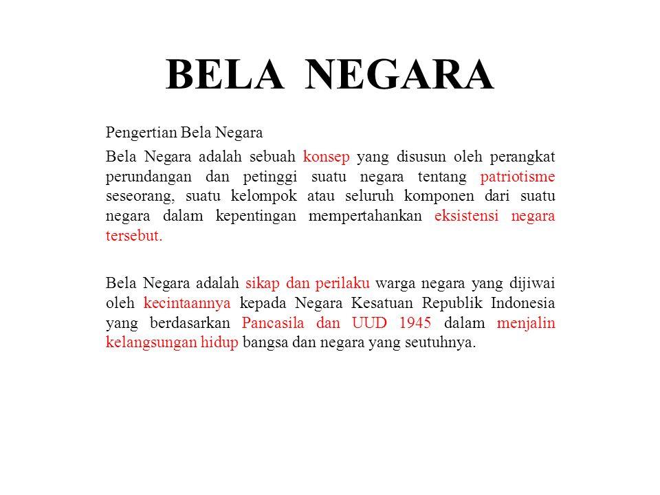 Pengertian Bela Negara ( UU No 3 tahun 2002 Pasal 9 ayat 1 ) Sikap dan prilaku warga negara yang dijiwai oleh kecintaannya kepada Negara Kesatuan Republik Indonesia yang berdasarkan Pancasila dan UUD 1945 dalam menjamin kelangsungan hidup berbangsa dan bernegara.