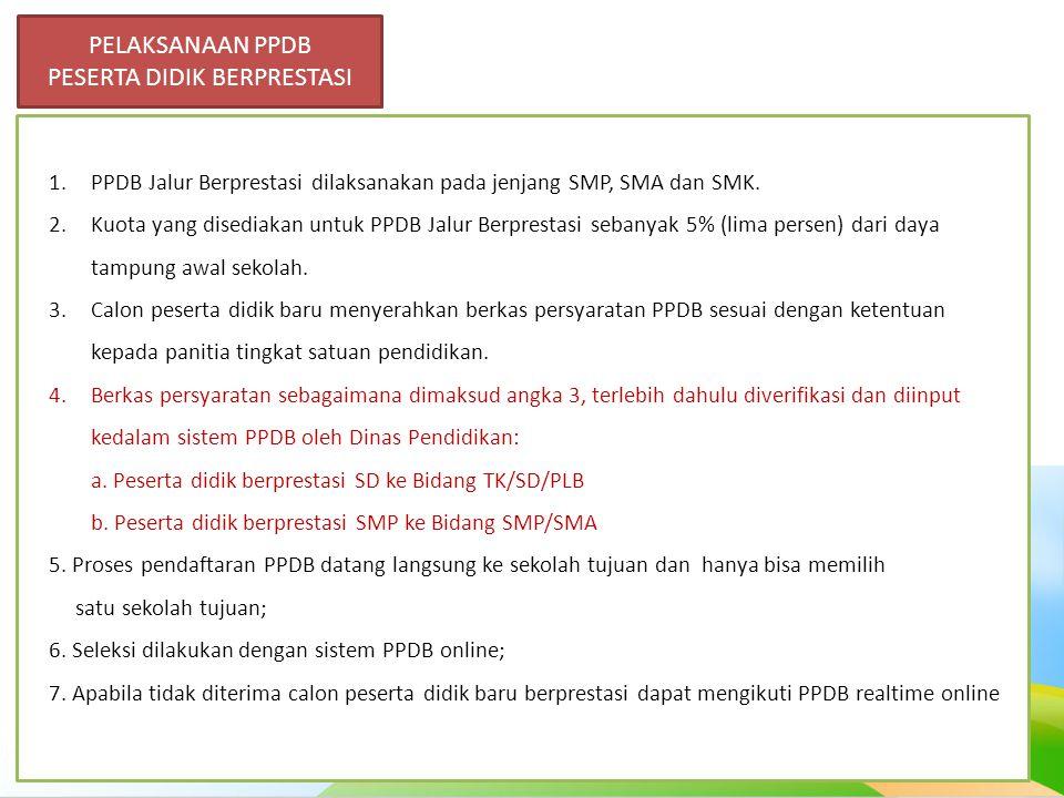 8 PELAKSANAAN PPDB PESERTA DIDIK BERPRESTASI 1.PPDB Jalur Berprestasi dilaksanakan pada jenjang SMP, SMA dan SMK. 2.Kuota yang disediakan untuk PPDB J