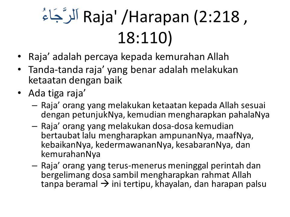 اَلرَّجَاءُ Raja' /Harapan (2:218, 18:110) Raja' adalah percaya kepada kemurahan Allah Tanda-tanda raja' yang benar adalah melakukan ketaatan dengan b