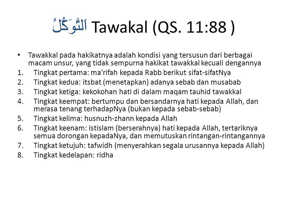 اَلتَّوَكُّلُ Tawakal (QS. 11:88 ) Tawakkal pada hakikatnya adalah kondisi yang tersusun dari berbagai macam unsur, yang tidak sempurna hakikat tawakk