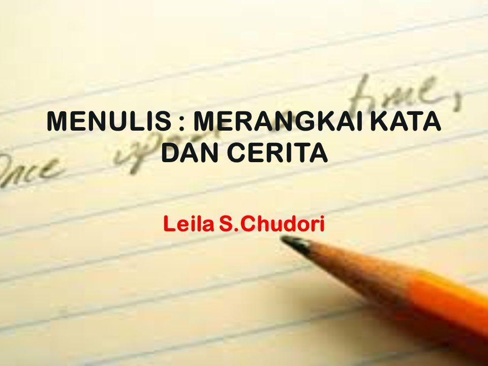 MENULIS : MERANGKAI KATA DAN CERITA Leila S.Chudori