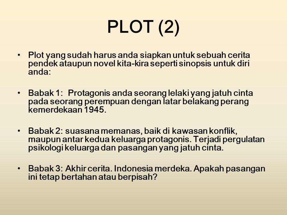 PLOT (2) Plot yang sudah harus anda siapkan untuk sebuah cerita pendek ataupun novel kita-kira seperti sinopsis untuk diri anda: Babak 1: Protagonis a