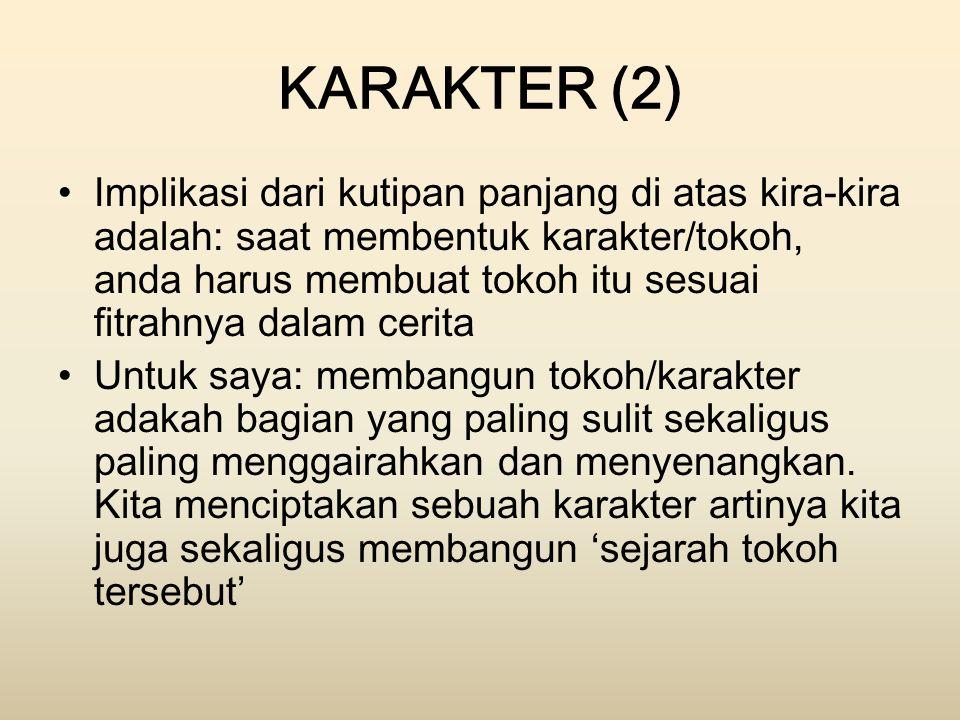 KARAKTER (2) Implikasi dari kutipan panjang di atas kira-kira adalah: saat membentuk karakter/tokoh, anda harus membuat tokoh itu sesuai fitrahnya dal
