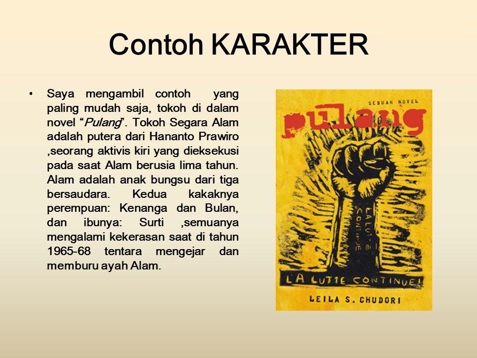 """Contoh KARAKTER Saya mengambil contoh yang paling mudah saja, tokoh di dalam novel """"Pulang"""". Tokoh Segara Alam adalah putera dari Hananto Prawiro,seor"""