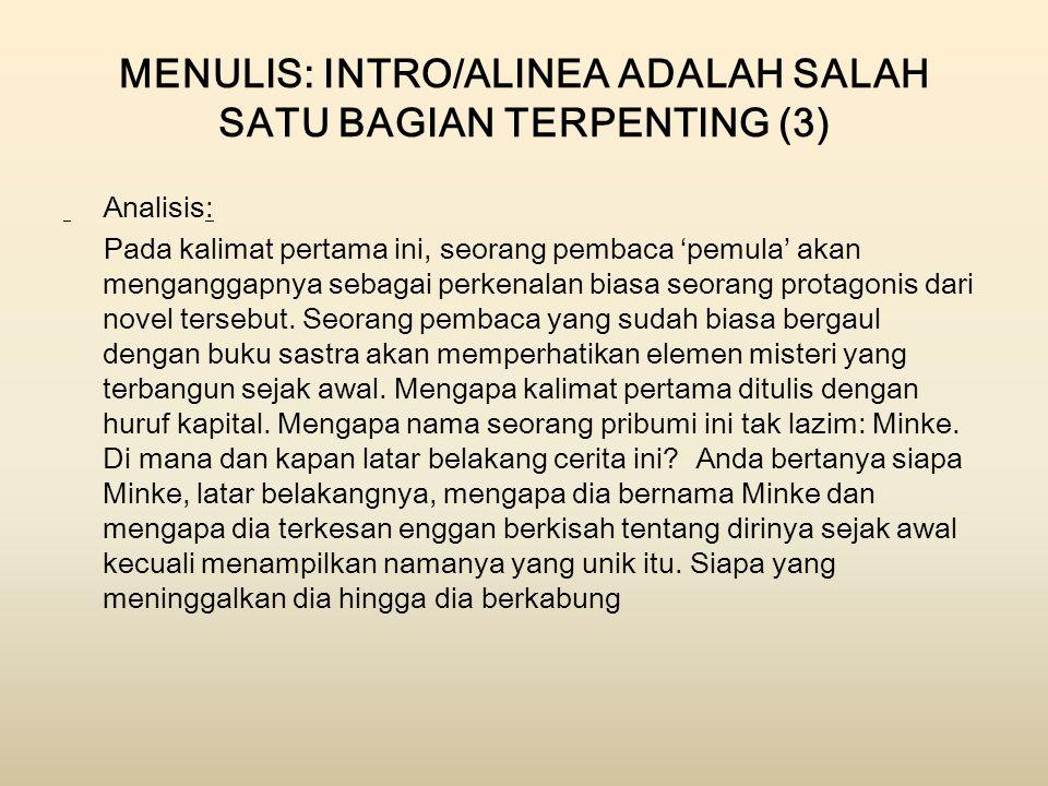 MENULIS: INTRO/ALINEA ADALAH SALAH SATU BAGIAN TERPENTING (3) Analisis: Pada kalimat pertama ini, seorang pembaca 'pemula' akan menganggapnya sebagai