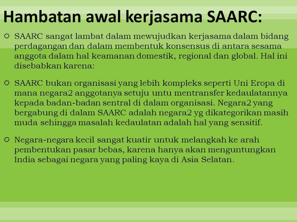  SAARC sangat lambat dalam mewujudkan kerjasama dalam bidang perdagangan dan dalam membentuk konsensus di antara sesama anggota dalam hal keamanan do