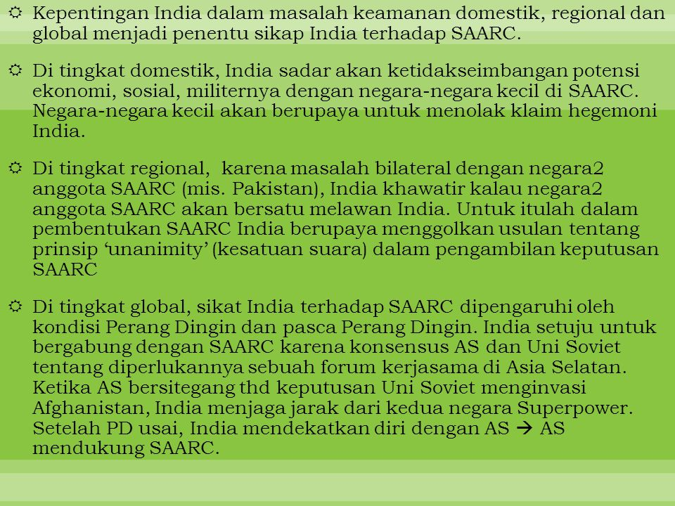  Kepentingan India dalam masalah keamanan domestik, regional dan global menjadi penentu sikap India terhadap SAARC.  Di tingkat domestik, India sada