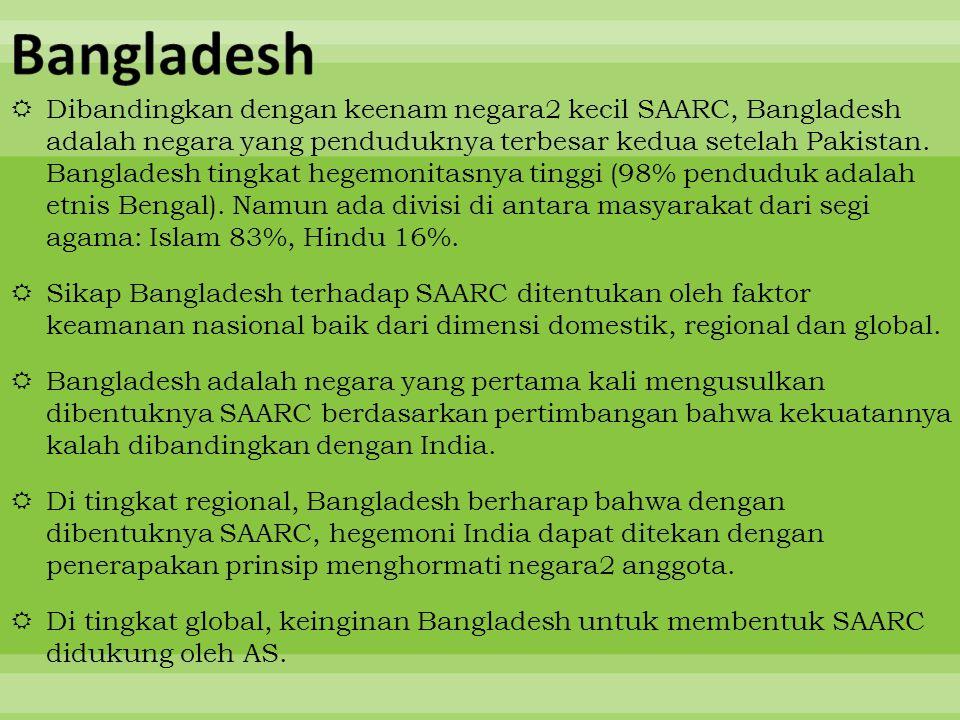  Dibandingkan dengan keenam negara2 kecil SAARC, Bangladesh adalah negara yang penduduknya terbesar kedua setelah Pakistan. Bangladesh tingkat hegemo