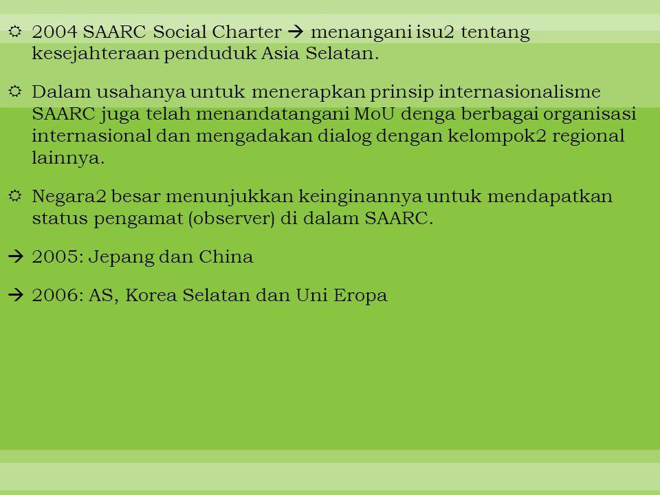  2004 SAARC Social Charter  menangani isu2 tentang kesejahteraan penduduk Asia Selatan.  Dalam usahanya untuk menerapkan prinsip internasionalisme