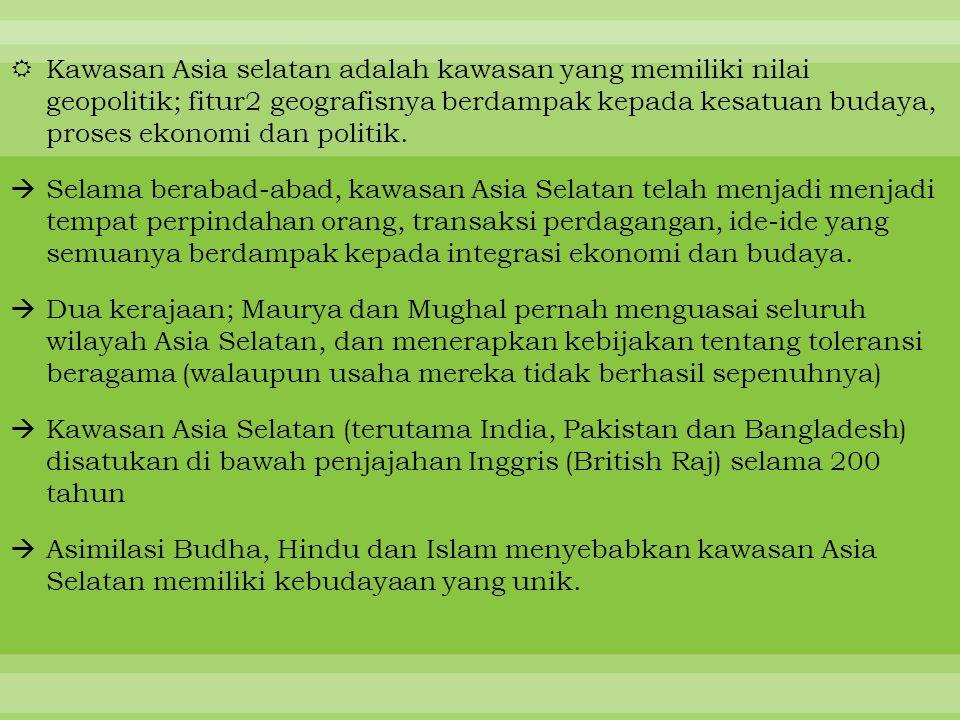  Kawasan Asia selatan adalah kawasan yang memiliki nilai geopolitik; fitur2 geografisnya berdampak kepada kesatuan budaya, proses ekonomi dan politik