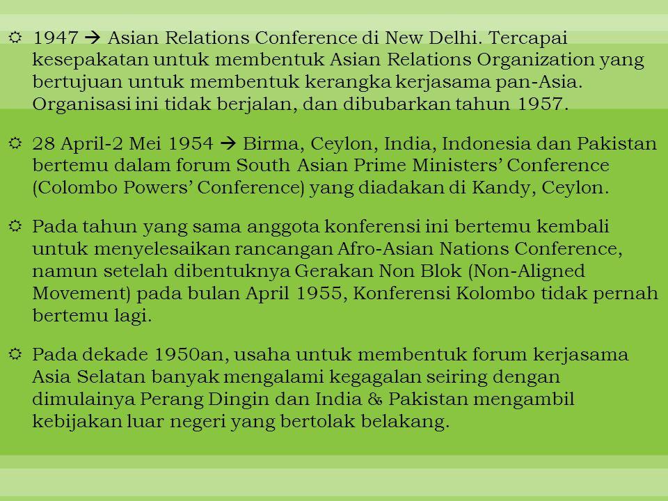  1947  Asian Relations Conference di New Delhi. Tercapai kesepakatan untuk membentuk Asian Relations Organization yang bertujuan untuk membentuk ker