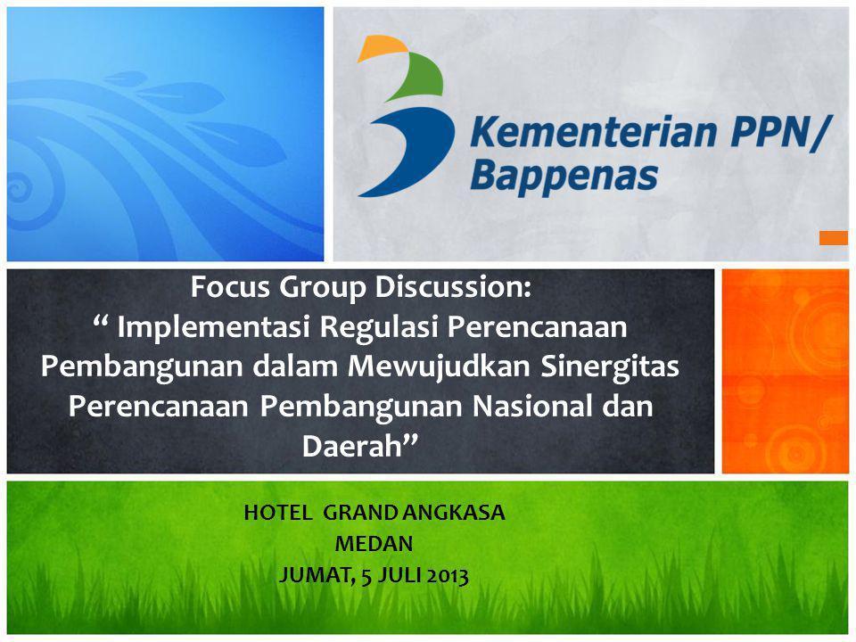 """Focus Group Discussion: """" Implementasi Regulasi Perencanaan Pembangunan dalam Mewujudkan Sinergitas Perencanaan Pembangunan Nasional dan Daerah"""" HOTEL"""