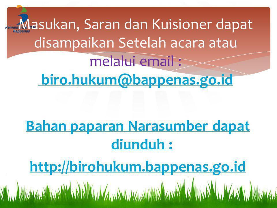 Masukan, Saran dan Kuisioner dapat disampaikan Setelah acara atau melalui email : biro.hukum@bappenas.go.id biro.hukum@bappenas.go.id Bahan paparan Na