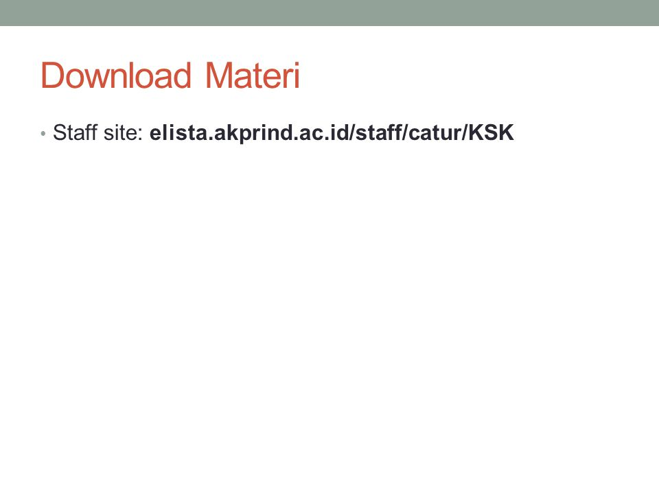 Download Materi Staff site: elista.akprind.ac.id/staff/catur/KSK