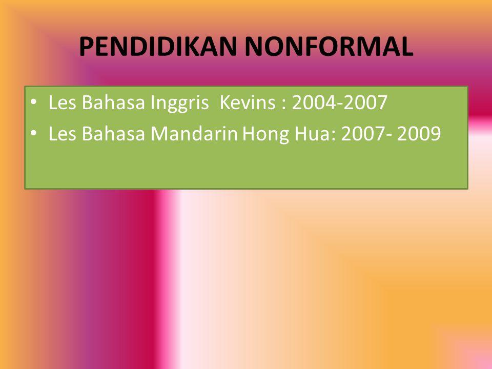 PENDIDIKAN NONFORMAL Les Bahasa Inggris Kevins : 2004-2007 Les Bahasa Mandarin Hong Hua: 2007- 2009