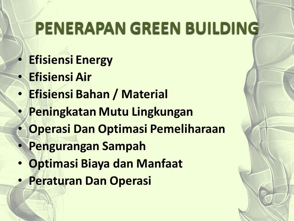 PENERAPAN GREEN BUILDING Efisiensi Energy Efisiensi Air Efisiensi Bahan / Material Peningkatan Mutu Lingkungan Operasi Dan Optimasi Pemeliharaan Pengu