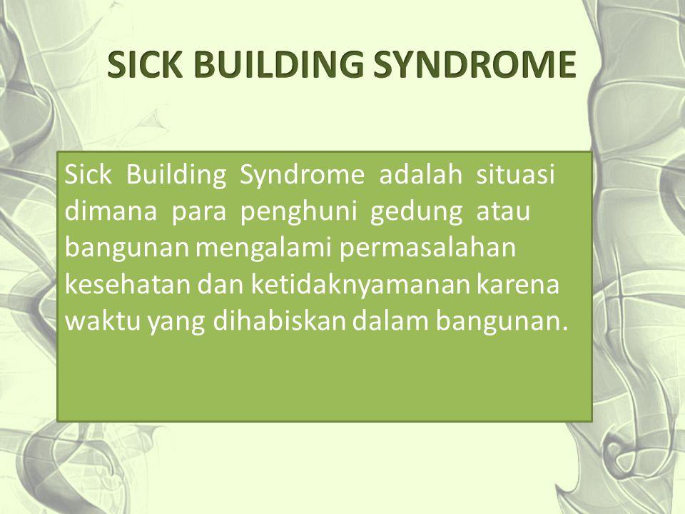 Sick Building Syndrome adalah situasi dimana para penghuni gedung atau bangunan mengalami permasalahan kesehatan dan ketidaknyamanan karena waktu yang