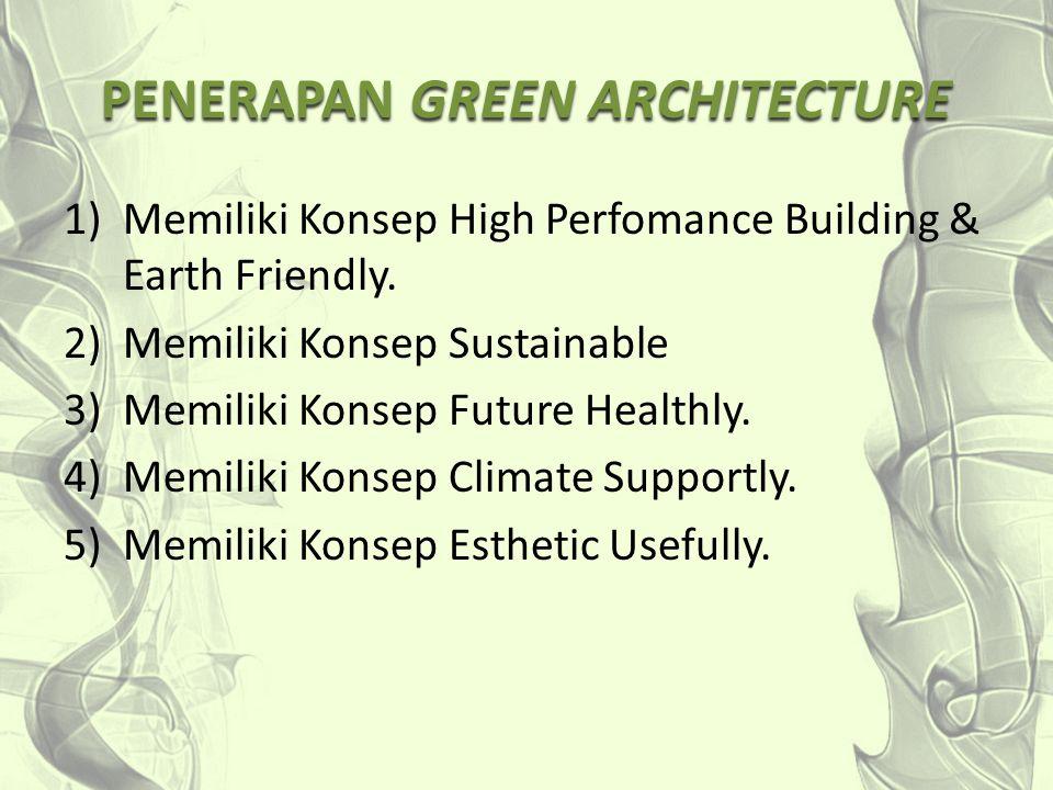 PENERAPAN GREEN ARCHITECTURE 1)Memiliki Konsep High Perfomance Building & Earth Friendly. 2)Memiliki Konsep Sustainable 3)Memiliki Konsep Future Healt