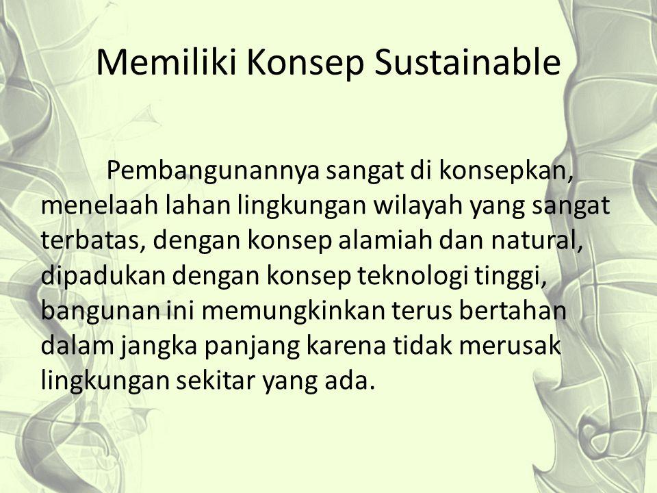 Memiliki Konsep Sustainable Pembangunannya sangat di konsepkan, menelaah lahan lingkungan wilayah yang sangat terbatas, dengan konsep alamiah dan natu