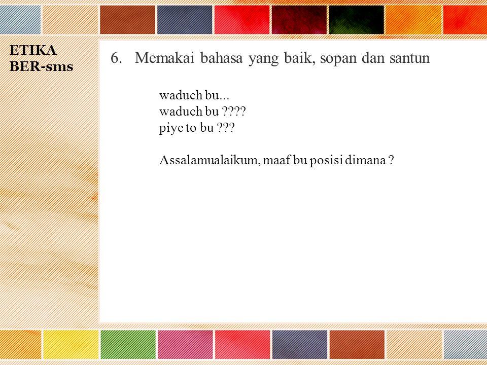 ETIKA BER-sms 6.Memakai bahasa yang baik, sopan dan santun waduch bu...