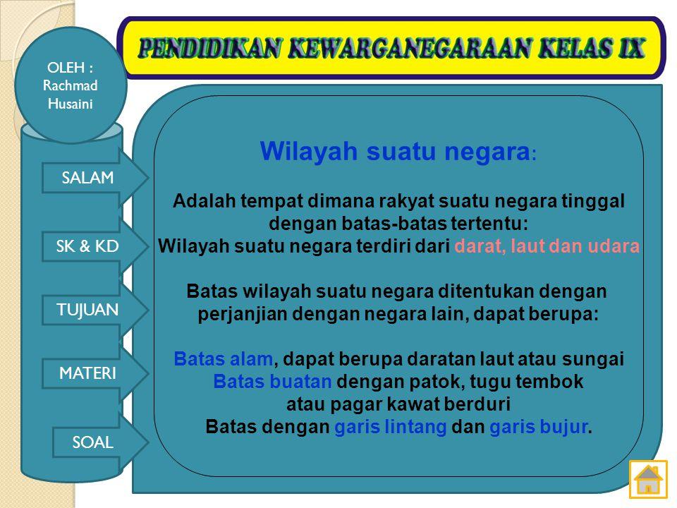 SALAM SK & KD TUJUAN MATERI SOAL OLEH : Rachmad Husaini Warga negara adalah setiap orang yang menurut undang-undang ditetapkan menjadi warga negara.