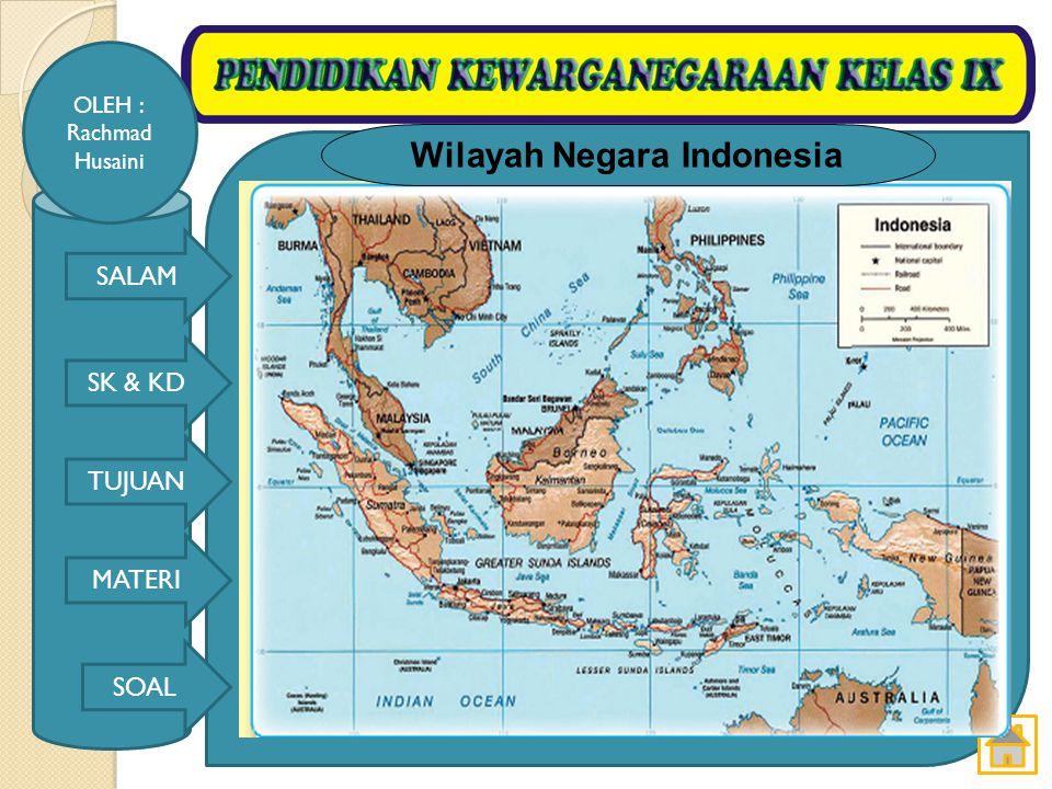 SALAM SK & KD TUJUAN MATERI SOAL OLEH : Rachmad Husaini Wilayah negara Indonesia merupakan daerah kepulauan.
