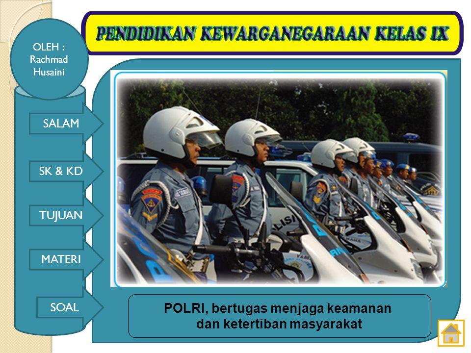 SALAM SK & KD TUJUAN MATERI SOAL OLEH : Rachmad Husaini Perlengkapan TNI dikenal dengan sebutan alat utama sistem senjata (Alutsista) seperti tampak pada Gambar