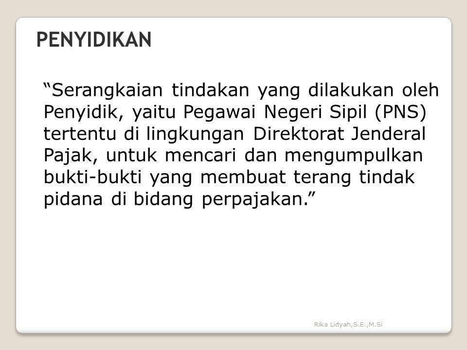 """Rika Lidyah,S.E.,M.Si PENYIDIKAN """"Serangkaian tindakan yang dilakukan oleh Penyidik, yaitu Pegawai Negeri Sipil (PNS) tertentu di lingkungan Direktora"""