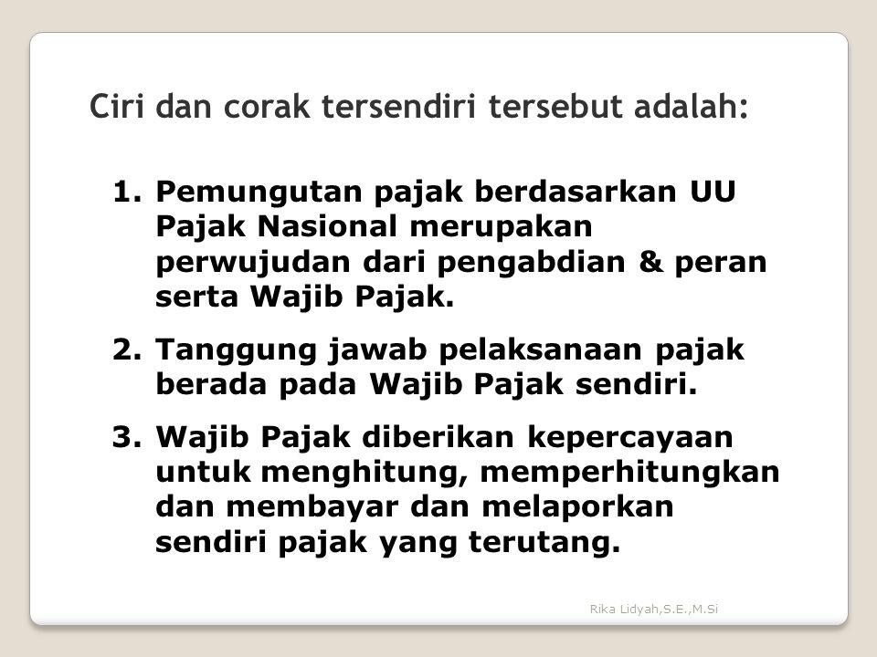 Rika Lidyah,S.E.,M.Si Ciri dan corak tersendiri tersebut adalah: 1.Pemungutan pajak berdasarkan UU Pajak Nasional merupakan perwujudan dari pengabdian
