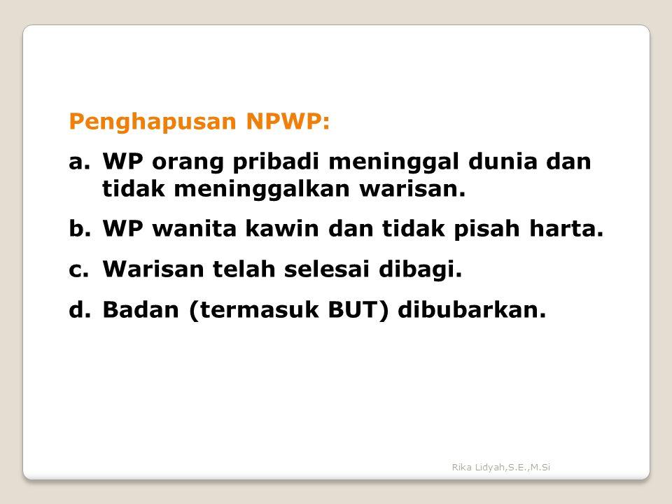 Rika Lidyah,S.E.,M.Si Penghapusan NPWP: a.WP orang pribadi meninggal dunia dan tidak meninggalkan warisan. b.WP wanita kawin dan tidak pisah harta. c.