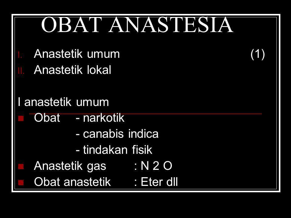 OBAT ANASTESIA I. Anastetik umum(1) II. Anastetik lokal I anastetik umum Obat- narkotik - canabis indica - tindakan fisik Anastetik gas: N 2 O Obat an
