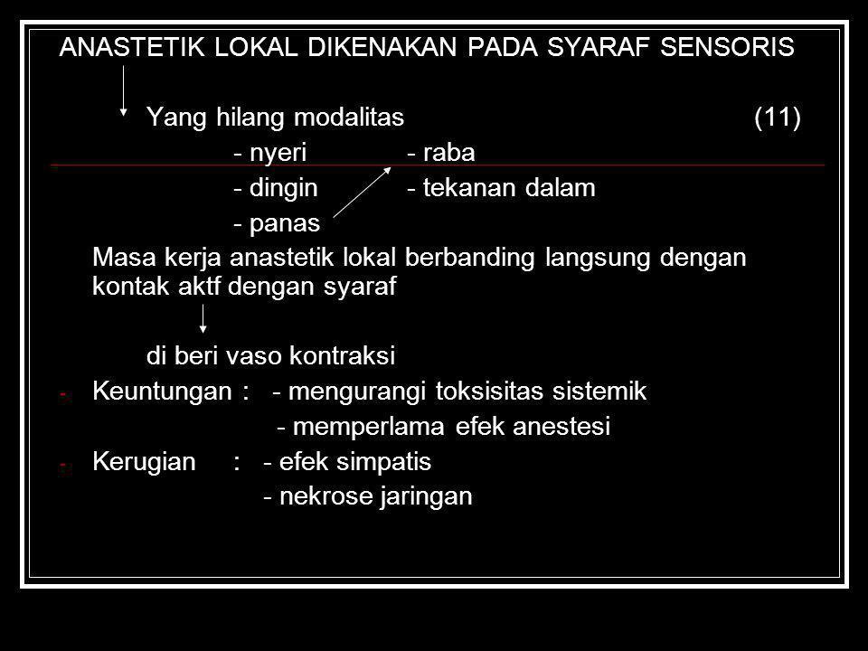 ANASTETIK LOKAL DIKENAKAN PADA SYARAF SENSORIS Yang hilang modalitas(11) - nyeri- raba - dingin - tekanan dalam - panas Masa kerja anastetik lokal ber