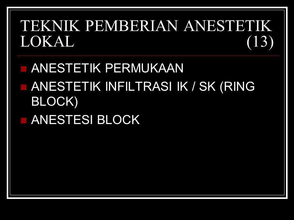 TEKNIK PEMBERIAN ANESTETIK LOKAL (13) ANESTETIK PERMUKAAN ANESTETIK INFILTRASI IK / SK (RING BLOCK) ANESTESI BLOCK