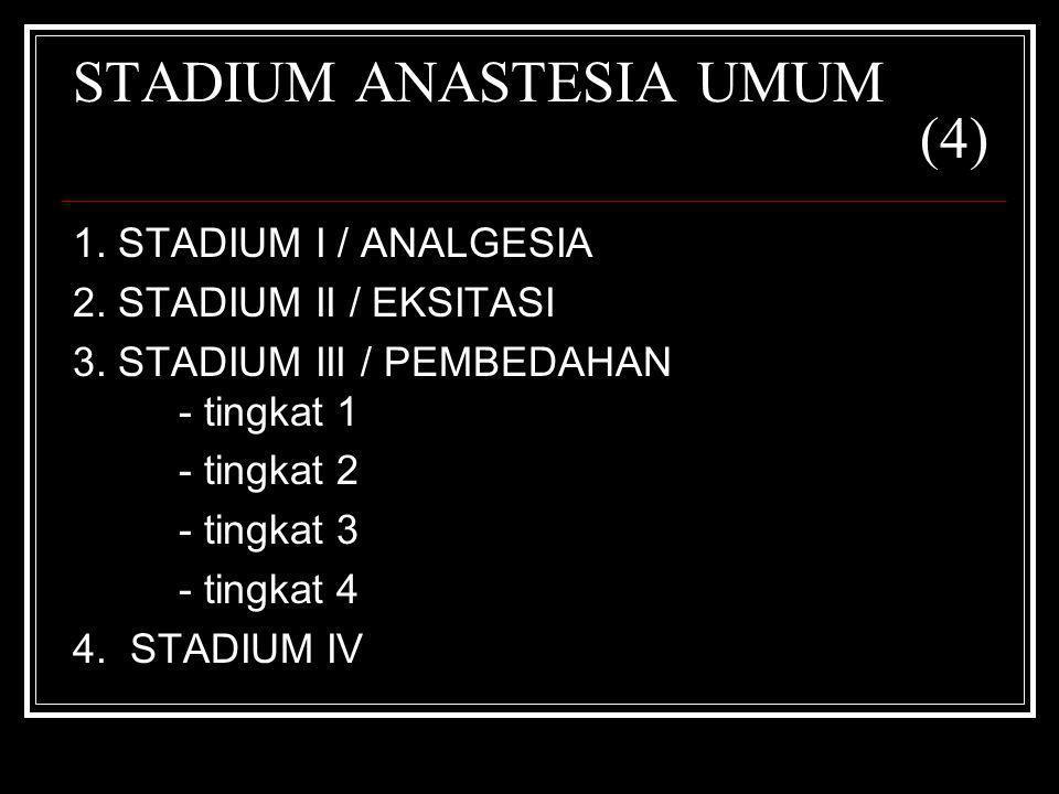 STADIUM ANASTESIA UMUM (4) 1. STADIUM I / ANALGESIA 2. STADIUM II / EKSITASI 3. STADIUM III / PEMBEDAHAN - tingkat 1 - tingkat 2 - tingkat 3 - tingkat