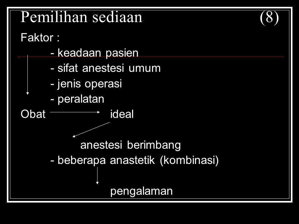Pemilihan sediaan(8) Faktor : - keadaan pasien - sifat anestesi umum - jenis operasi - peralatan Obatideal anestesi berimbang - beberapa anastetik (ko