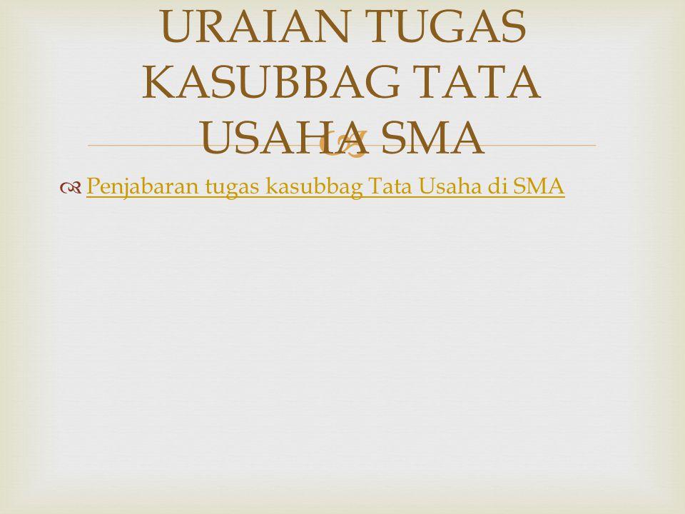   Penjabaran tugas kasubbag Tata Usaha di SMA Penjabaran tugas kasubbag Tata Usaha di SMA URAIAN TUGAS KASUBBAG TATA USAHA SMA