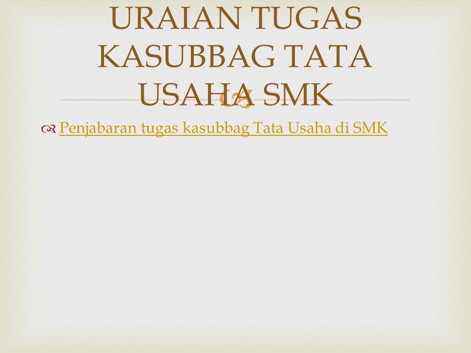   Penjabaran tugas kasubbag Tata Usaha di SMK Penjabaran tugas kasubbag Tata Usaha di SMK URAIAN TUGAS KASUBBAG TATA USAHA SMK