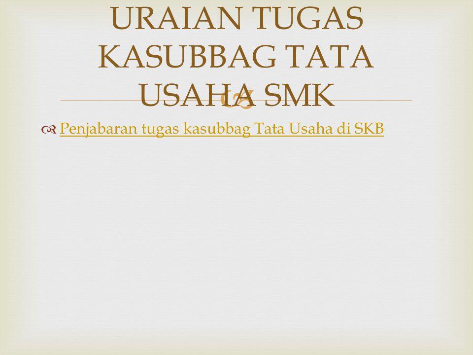   Penjabaran tugas kasubbag Tata Usaha di SKB Penjabaran tugas kasubbag Tata Usaha di SKB URAIAN TUGAS KASUBBAG TATA USAHA SMK
