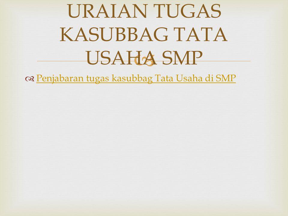   Penjabaran tugas kasubbag Tata Usaha di SMP Penjabaran tugas kasubbag Tata Usaha di SMP URAIAN TUGAS KASUBBAG TATA USAHA SMP
