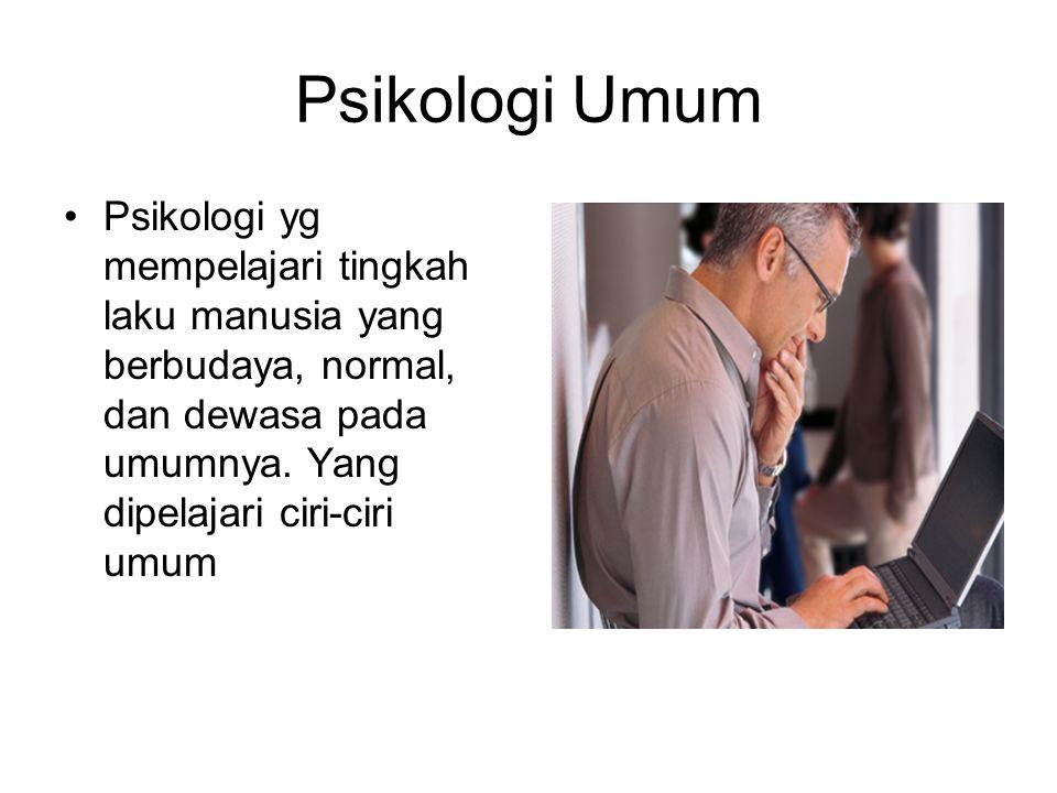 Psikologi Umum Psikologi yg mempelajari tingkah laku manusia yang berbudaya, normal, dan dewasa pada umumnya.