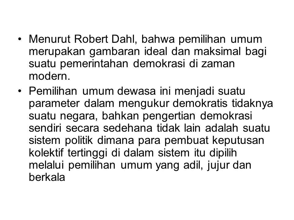 Menurut Robert Dahl, bahwa pemilihan umum merupakan gambaran ideal dan maksimal bagi suatu pemerintahan demokrasi di zaman modern. Pemilihan umum dewa