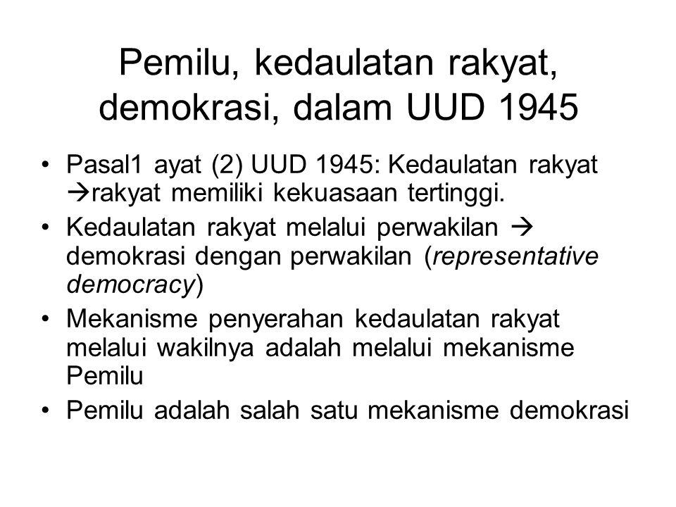Pemilu, kedaulatan rakyat, demokrasi, dalam UUD 1945 Pasal1 ayat (2) UUD 1945: Kedaulatan rakyat  rakyat memiliki kekuasaan tertinggi. Kedaulatan rak