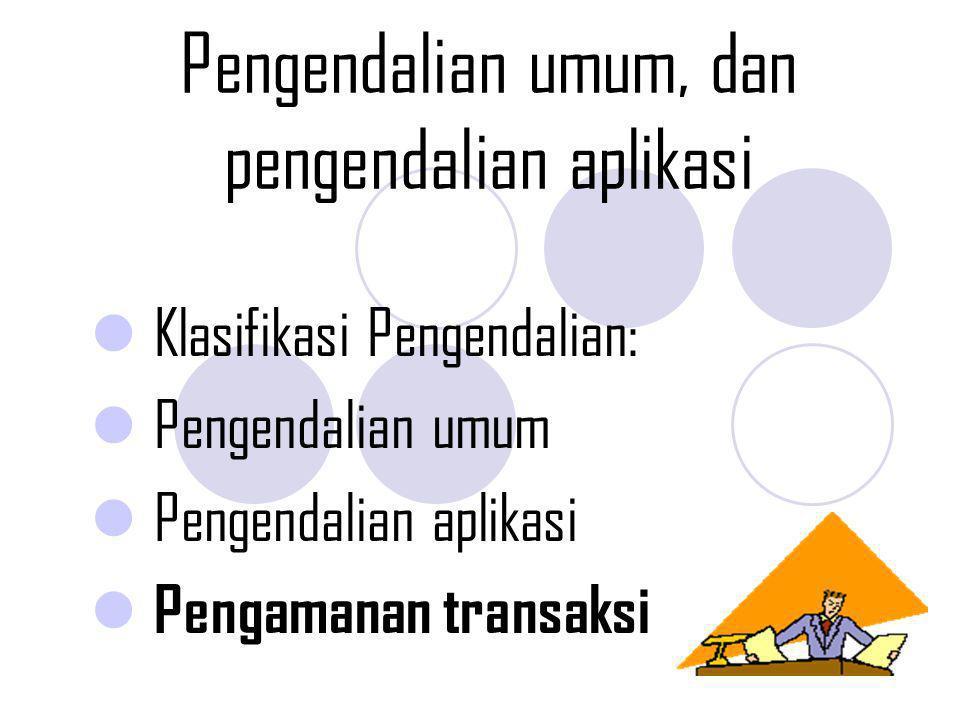 Pengendalian aplikasi Pengendalian Otorisasi: Otorisasi umum dan khusus Pengendalian input: Pengendalian Proses: Pengendalian Output: