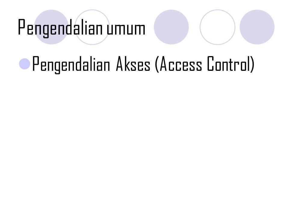Pengendalian umum Pengendalian Akses (Access Control)