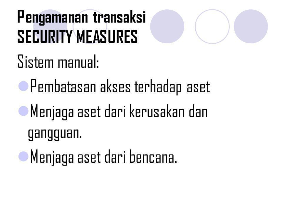 Pengamanan transaksi SECURITY MEASURES Sistem manual: Pembatasan akses terhadap aset Menjaga aset dari kerusakan dan gangguan. Menjaga aset dari benca