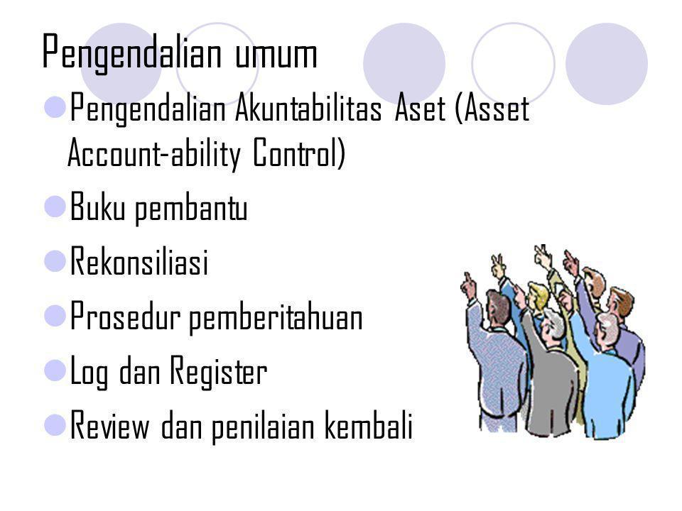 Pengendalian umum Pengendalian Praktek Manajemen (Management Practice Control) Kebijakan dan praktek SDM Komitmen Perencanaan, audit, pengendalian manajemen dan operasional, pengendalian pengembangan sistem (prosedur perubahan dan prosedur pengembangan sistem baru)
