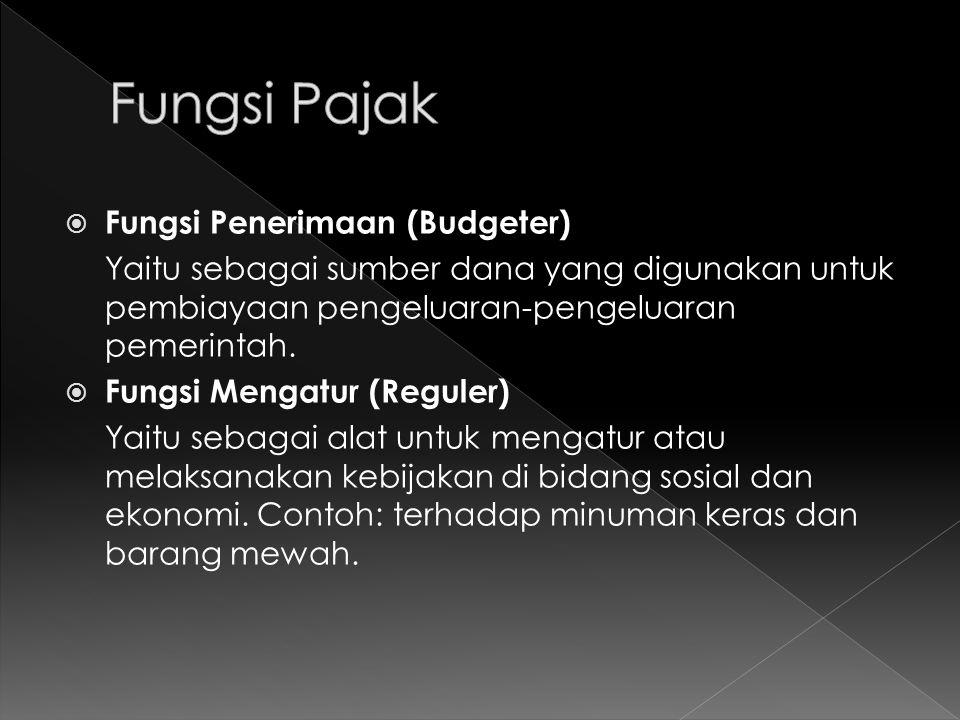  Fungsi Penerimaan (Budgeter) Yaitu sebagai sumber dana yang digunakan untuk pembiayaan pengeluaran-pengeluaran pemerintah.  Fungsi Mengatur (Regule